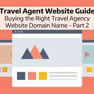 Travel Agent Website Guide for Buying the Right Travel Agency Website Domain Name