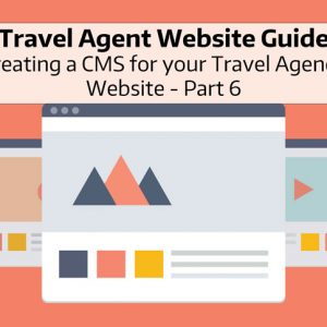 Travel Agent Resources for a High Quality Content Management Website in 2019