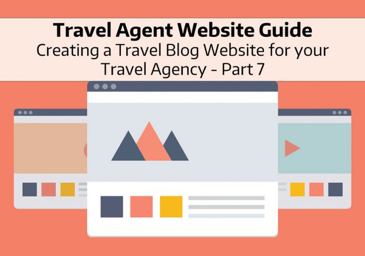 Travel Agent Website Guide to Creating a Travel Blog Website for your Travel Agency - Part 7