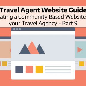 Travel Agent Website Guide: Creating a Community Based Website for your Travel Agency - Part 9