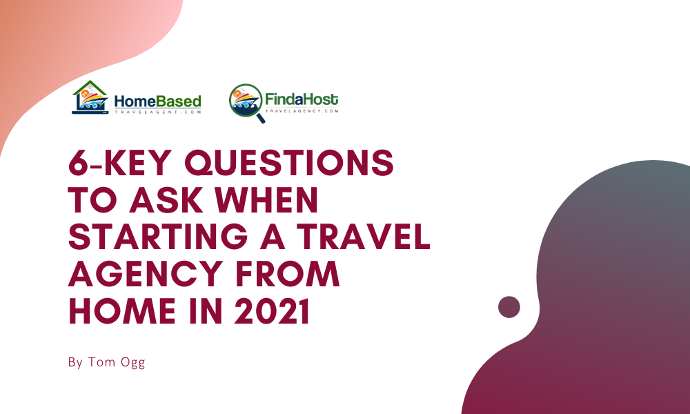 6 Key Questions to Ask When Starting a Home Based Travel Agency (2021)